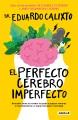El perfecto cerebro imperfecto : descubre cómo tu cerebro te ayuda a superar temores e incertidumbres y a lograr bienestar y felicidad