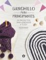 Ganchillo para principiantes : 20 proyectos de ganchillo para principiantes