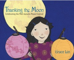 Book Cover: Thanking the moon: celebrating the Mid-Autumn Moon Festival