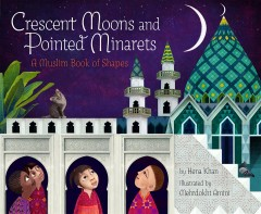 Book Cover: Crescent moons and pointed minarets : a Muslim book of shapes