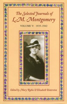 The Selected Journals of L.M. Montgomery : Volume 5 :1935-1942