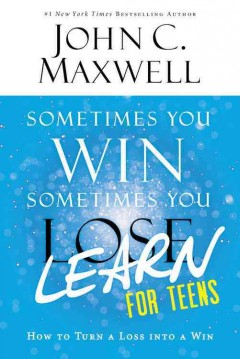 Sometimes You Win, Sometimes You Learn for Teens