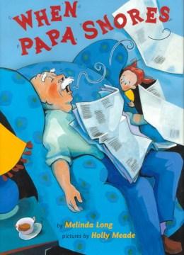 When Papa Snores