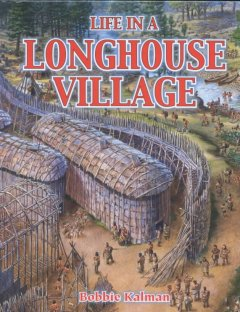 Life in A Longhouse Village