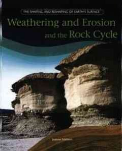 Weathering and Erosion and the Rock Cycle