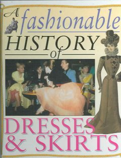 A Fashionable History of Dresses & Skirts