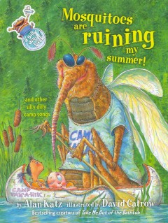 Mosquitoes Are Ruining My Summer! and Other Silly Dilly Camp Songs