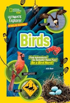 Ultimate Explorers Field Guide: Birds