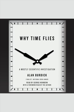 Why Time Flies : A Mostly Scientific Investigation