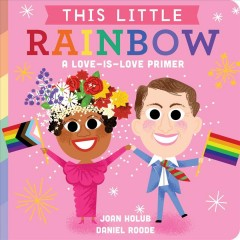 This Little Rainbow : A Love-Is-Love Primer