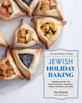Jewish Holiday Baking: Inspired Recipes for Rosh Hashanah, Hanukkah, Purim, Passover, and More