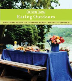 Country Living, Eating Outdoors--sensational Recipes for Cookouts, Picnics and Take-along Food