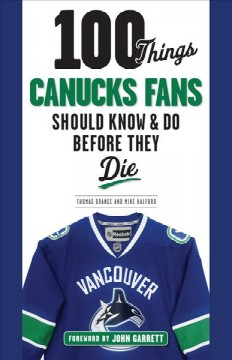 100 Things Canucks Fans Should Know and Do Before They Die