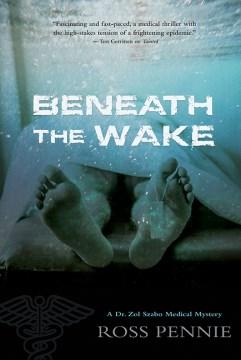 Beneath the Wake : A Dr. Zol Szabo Medical Mystery
