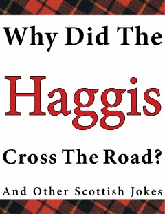 Why Did the Haggis Cross the Road?