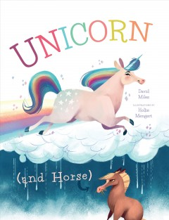 Unicorn (and Horse) / David Miles ; Illustrated by Hollie Mengert