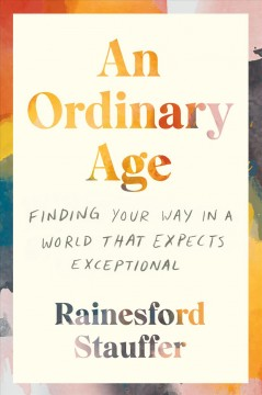 Ordinary Age : Finding Your Way In A World That Expects Exceptional