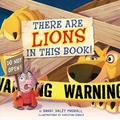 There Are Lions in This Book! / by Dandi Daley Mackall ; Illustrations by Christian Cornia