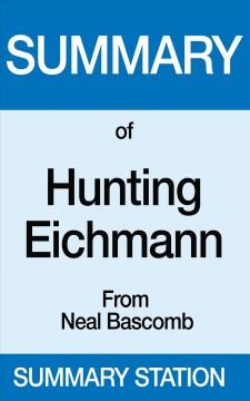 Summary of Hunting Eichmann From Neal Bascomb