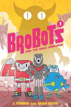 BroBots and the Kaiju Kerfuffle!