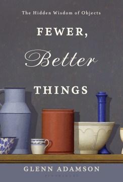 Fewer, Better Things