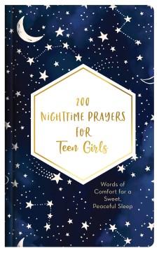 200 Nighttime Prayers For Teen Girls: Words Of Comfort For A Sweet, Peaceful Sleep