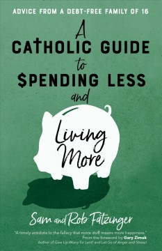 A Catholic Guide to Spending Less and Living More: Advice From A Debt-Free Family of 16
