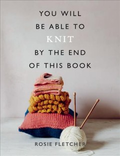 You Will Be Able to Knit by the End of This Book