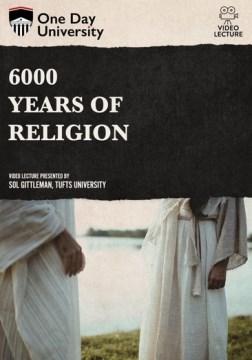 6000 Years of Religion