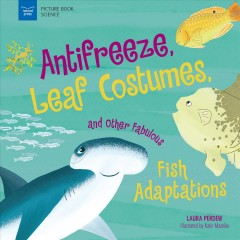 Antifreeze, Leaf Costumes, and Other Fabulous Fish Adaptations