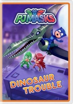 PJ Masks : Dinosaur Trouble