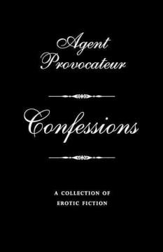 Agent Provocateur Confessions