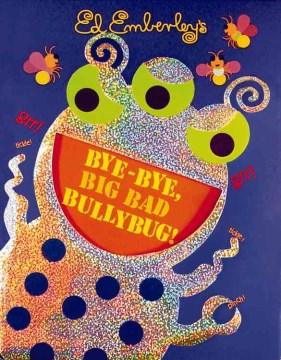 Ed Emberley's Bye-bye, Big Bad Bullybug!