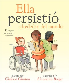 Ella persistió alrededor del mundo: 13 mujeres que cambiaron la historia (She Persisted Around the World: 13 Women Who Changed History)