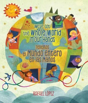 We've Got the Whole World in Our Hands/ Tenemos el Mundo Entero en las Manos