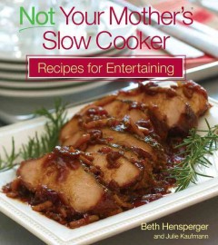Not your Mother's Slow Cooker Recipes for Entertaining