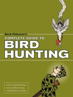 Buck Peterson's Complete Guide to Bird Hunting