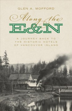 Along the E&N: A Journey Back to the Historic Hotels of Vancouver Island