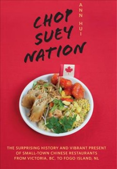 Chop Suey Nation: The Legion Cafe and Other Stories from CanadaÕs Chinese Restaurants
