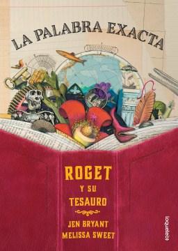 La palabra exacta: Roget y su tesauro. (The Right Word: Roget and his thesaurus)