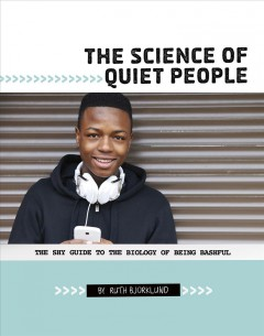 Science Of Quiet People : The Shy Guide To The Biology Of Being Bashful