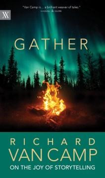 Gather: Richard Van Camp On Storytelling