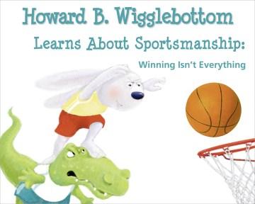 Howard  B. Wigglebottom Learns About Sportsmanship