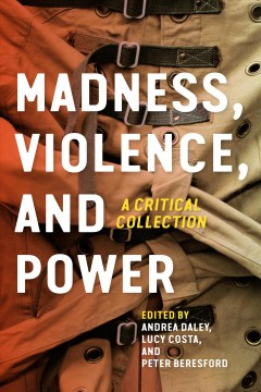 Madness, Violence, And Power : A Critical Collection