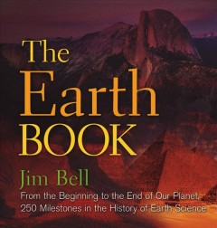 Earth Book : From The Beginning To The End Of Our Planet, 250 Milestones In The History Of Earth Science