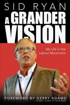 Grander Vision : My Life In The Labour Movement