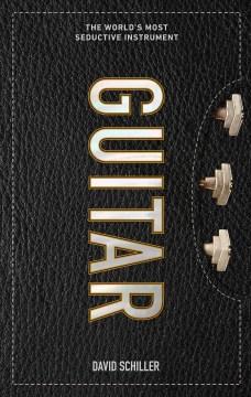 Guitar : The World'S Most Seductive Instrument