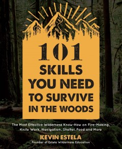 101 Skills You Need to Survive in the Woods