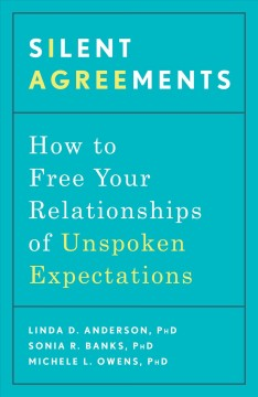 Silent Agreements : How To Uncover Unspoken Expectations And Save Your Relationship