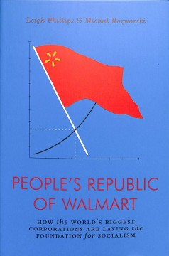 People's Republic Of Wal-Mart : How The World's Biggest Corporations Are Laying The Foundation For Socialism